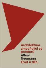 Architektura zmoc�uj�c� se prostoru: Alfred Neumann � �ivot a d�lo / Kabinet architektury Ostrava